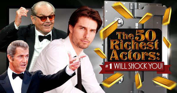 The 50 Richest Actors: #1 Will Shock You!