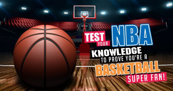 Test Your NBA Knowledge To Prove You're A Basketball Super Fan!