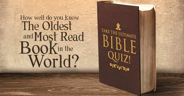 How Well Do You Know The Oldest And Most Read Book In The World? Take The Ultimate Bible Quiz!