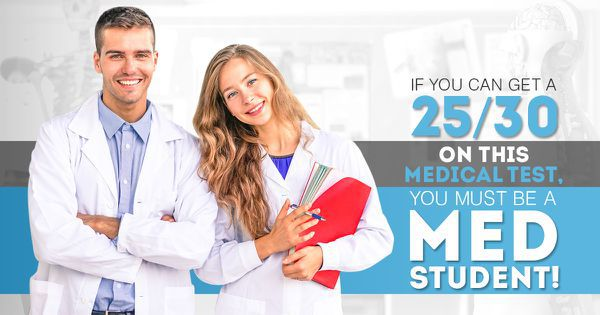 If You Can Get 25/30 On This Medical Test, You Must Be A Med Student!