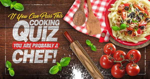 If You Can Pass This Cooking Quiz You Are Probably A Chef