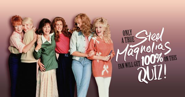 "Only A True ""Steel Magnolias"" Fan Will Get 100% On This Quiz!"
