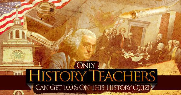 Only History Teachers Can Get 100% On This History Quiz!
