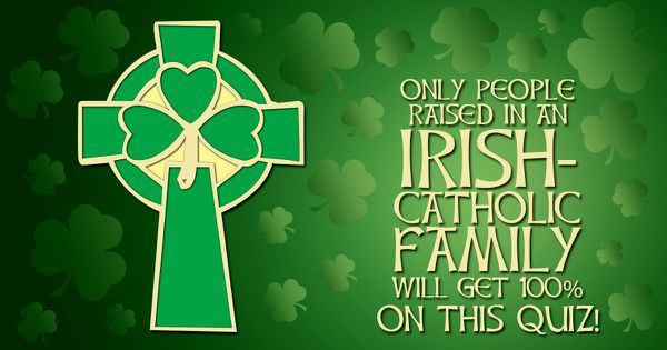 Only People Raised In An Irish-Catholic Family Will Get 100% On This Quiz!
