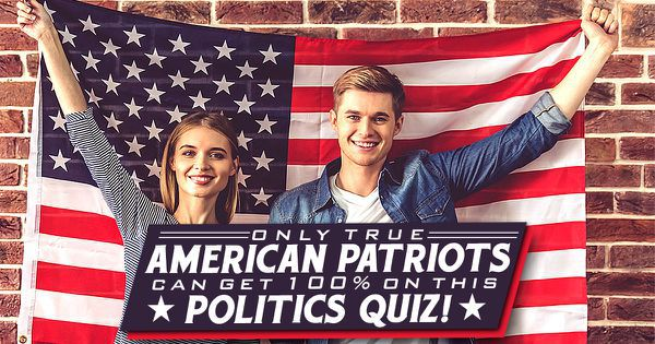 Only True American Patriots Can Get 100% On This Politics Quiz!
