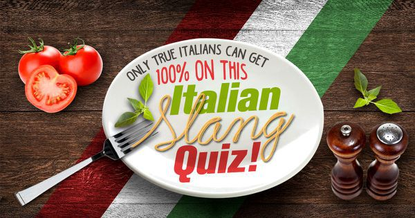 Only True Italians Can Get 100% On This Italian Slang Quiz!