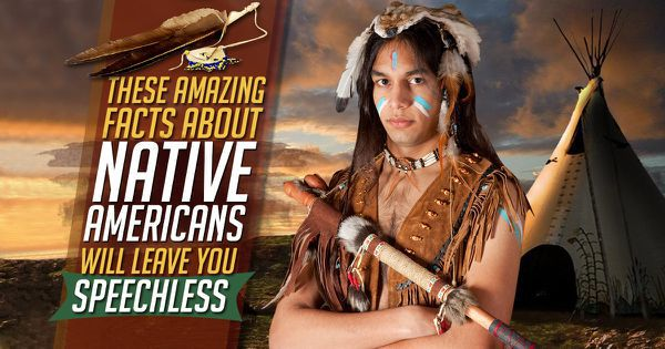 These Amazing Facts about Native Americans Will Leave You Speechless