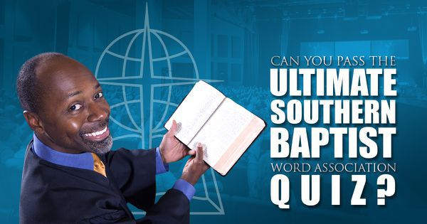 Can You Pass The Ultimate Southern Baptist Word Association Quiz?