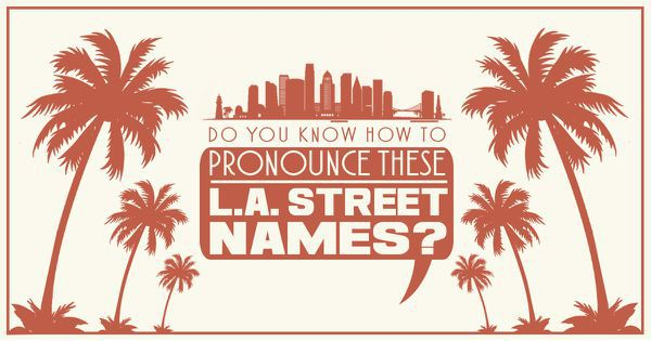 Do You Know How To Pronounce These L.A. Street Names?
