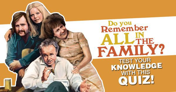 "Do You Remember ""All In The Family?"" Test Your Knowledge With This Quiz!"