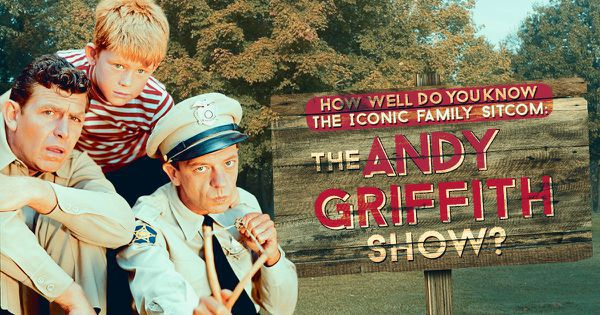 How Well Do You Know The Iconic Family Sitcom: The Andy Griffith Show?