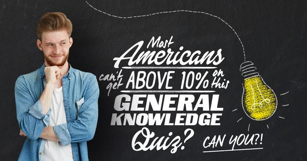 Most Americans Can't Get Above 10% On This General Knowledge Quiz, Can YOU?!