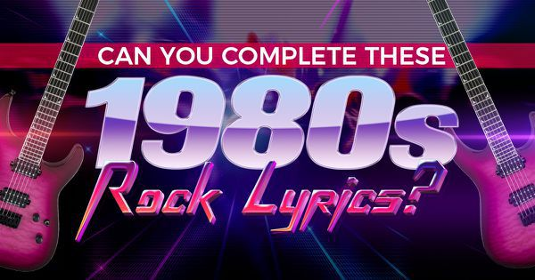 Can You Complete These 1980s Rock Lyrics?