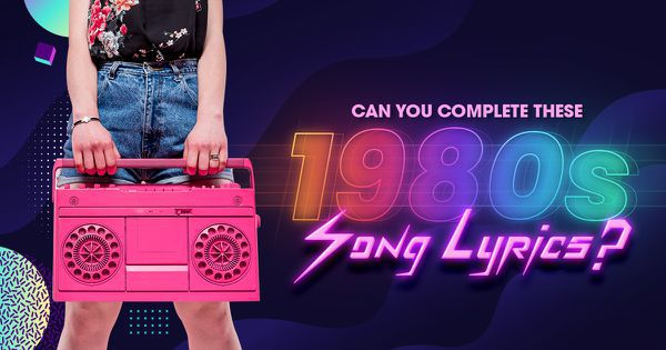 Can You Complete These 1980s Song Lyrics?