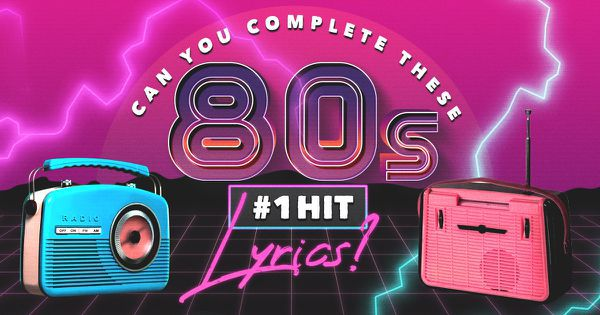 Can You Complete These 80s #1 Hit Lyrics?