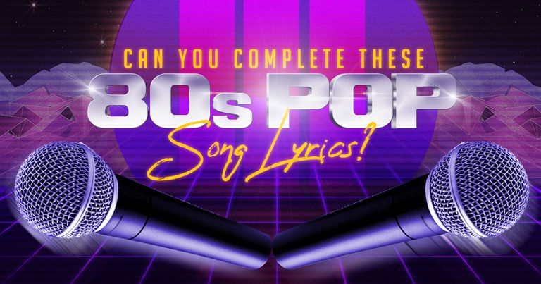 Can You Complete These 80s Pop Song Lyrics?