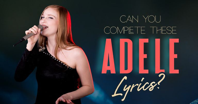 Can You Complete These Adele Lyrics?