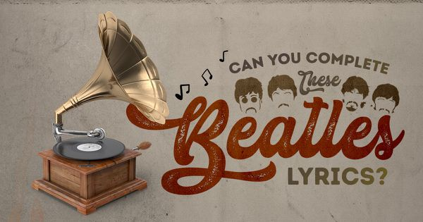 Can You Complete These Beatles Lyrics?