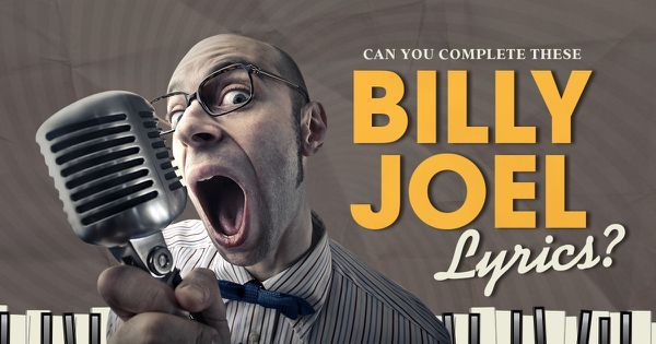 Can You Complete These Billy Joel Lyrics?