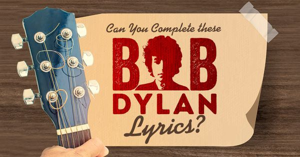 Can You Complete These Bob Dylan Lyrics?