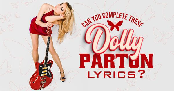 Can You Complete These Dolly Parton Lyrics?