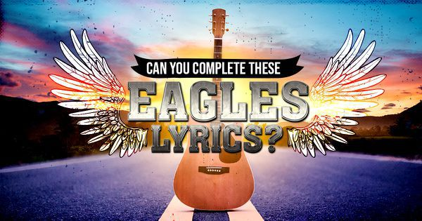 Can You Complete These Eagles Lyrics?