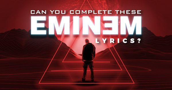 Can You Complete These Eminem Lyrics?