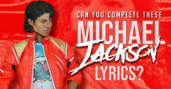 Can You Complete These Michael Jackson Lyrics?