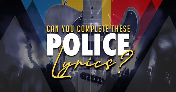 Can You Complete These Police Lyrics?