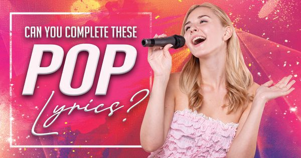Can You Complete These Pop Lyrics?