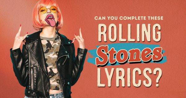 Can You Complete These Rolling Stones Lyrics?