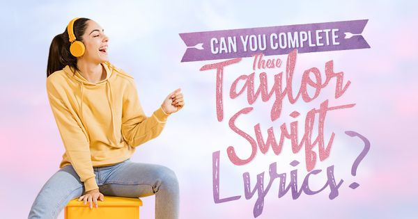 Can You Complete These Taylor Swift Lyrics?