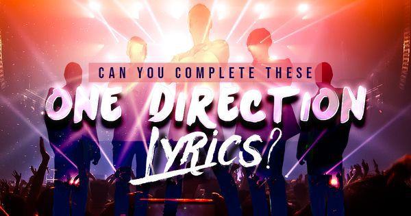 Can You Complete These One Direction Lyrics?