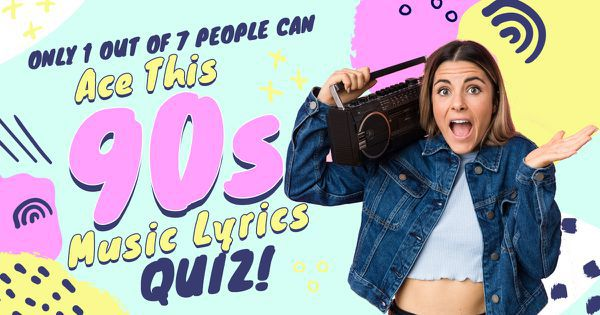 Only 1 Out Of 7 People Can Ace This 90s Music Lyrics Quiz!