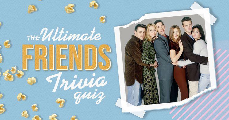 The Ultimate Friends Trivia Quiz