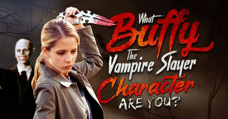 Which of the Buffy the Vampire Slayer Characters Are You?