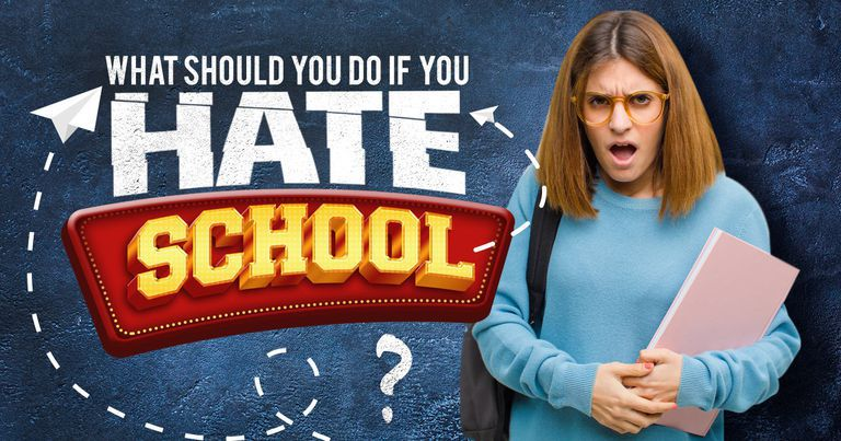 "Saying, ""I Hate School""? Find Out What to Do!"