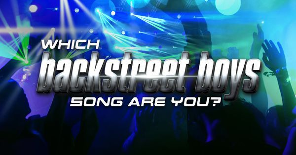 Which Backstreet Boys Song Are You?