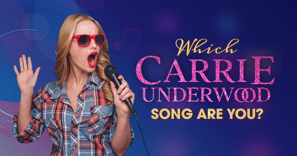 Which Carrie Underwood Song Are You?