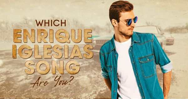 Which Enrique Iglesias Song Are You?