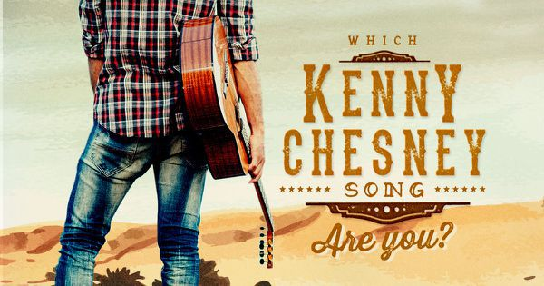 Which Kenny Chesney Song Are You?