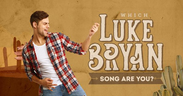 Which Luke Bryan Song Are You?