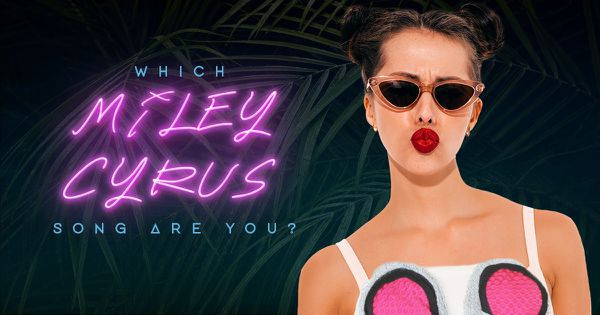 Which Miley Cyrus Song Are You?