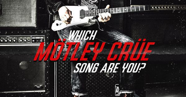 Which Motley Crue Song Are You?