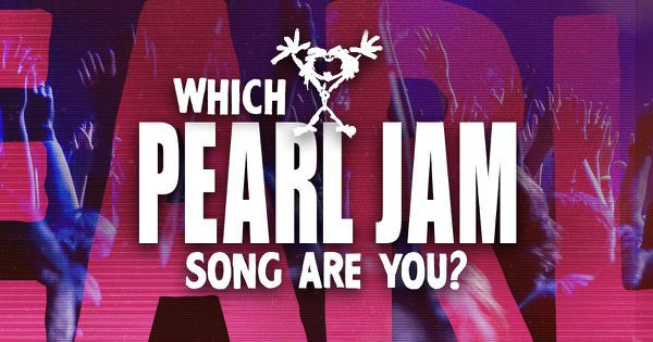 Which Pearl Jam Song Are You?