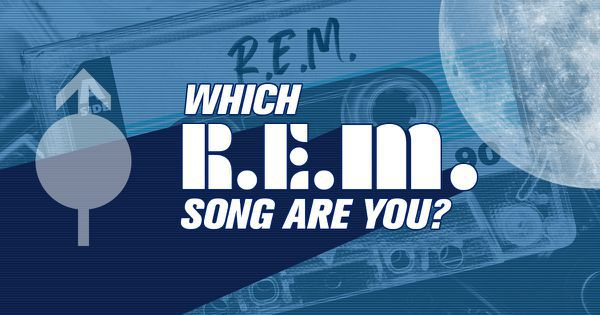 Which R.E.M. Song Are You?