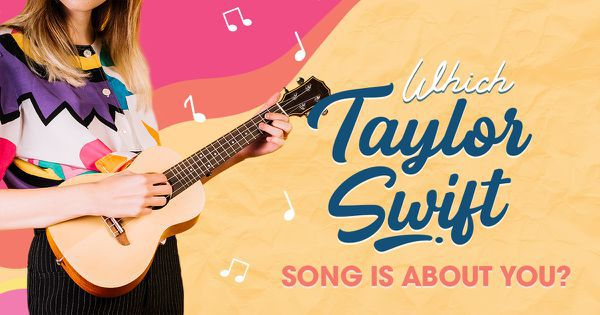Which Taylor Swift Song Is About You?