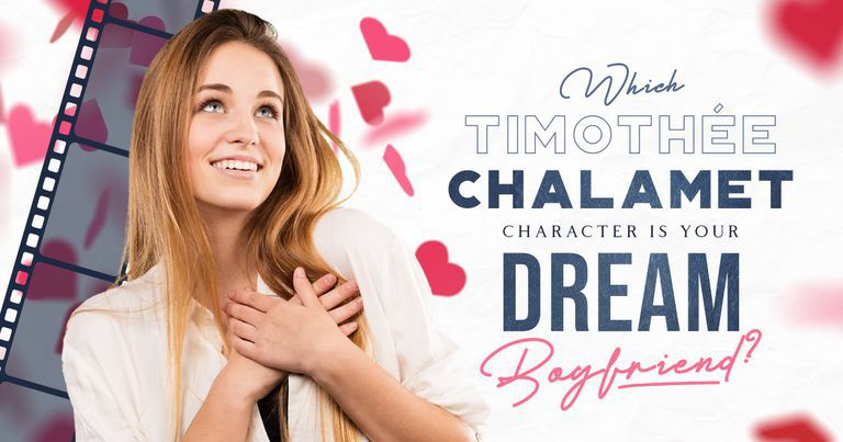 Which Timothée Chalamet Character Is Your Dream Boyfriend?