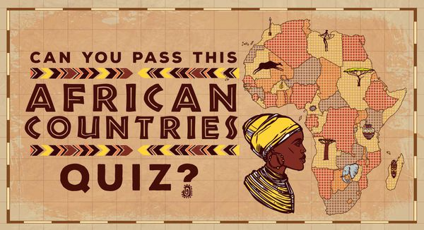 Can You Pass This African Countries Quiz?