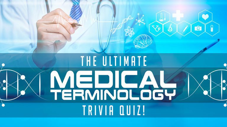 The Ultimate Medical Terminology Quiz!
